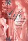 Is There Life Without Mother? Psychoanalysis, Biography, Creativity