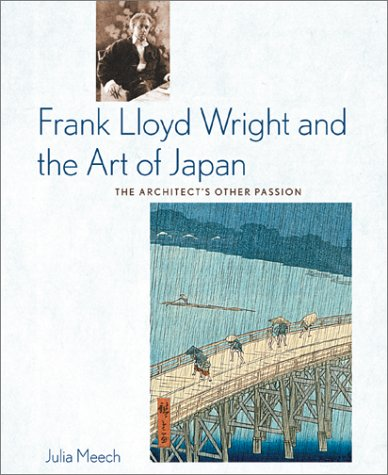Frank Lloyd Wright and the Art of Japan: The Architects Other Passion