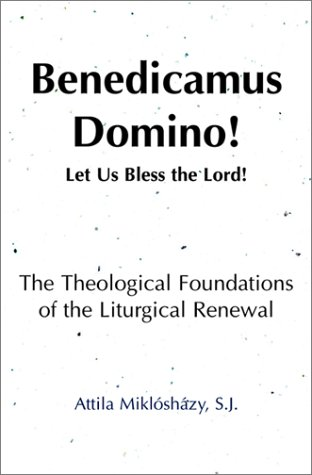 Benedicamus Domino!: Let Us Bless The Lord! The Theological Foundations Of The Liturgical Renewal