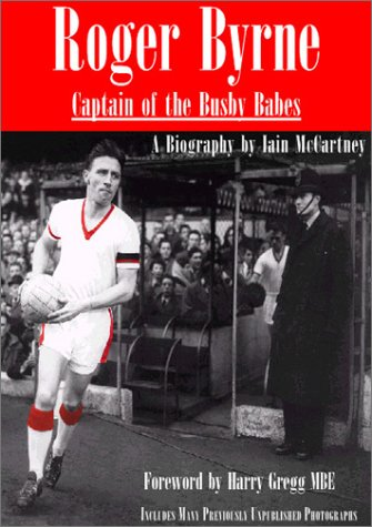 Roger Byrne: Captain Of The Busby Babes