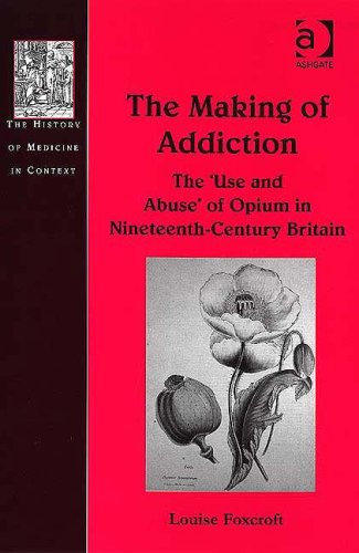 The Making of Addiction: The 'Use and Abuse' of Opium in Nineteenth-Century Britain