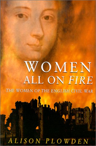 Women All on Fire: The Women of the English Civil War