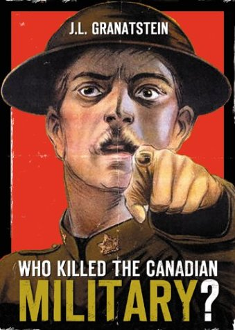 Who Killed The Canadian Military? by J.L. Granatstein