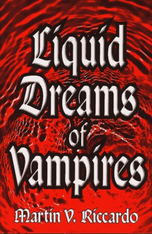 Liquid Dreams of Vampires by Martin Riccardo