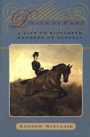 death-by-fame-a-life-of-elisabeth-empress-of-austria