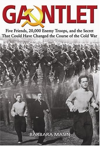 Gauntlet: Five Friends, 20,000 Enemy Troops, and the Secret That Could Have Changed the Course of the Cold War