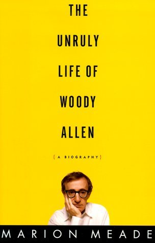 The Unruly Life of Woody Allen: A Biography