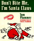 Don't Bite Me, I'm Santa Claus by Tom Plummer