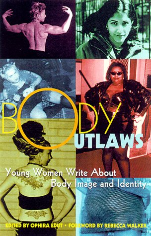 Body Outlaws: Young Women Write About Body Image and Identity