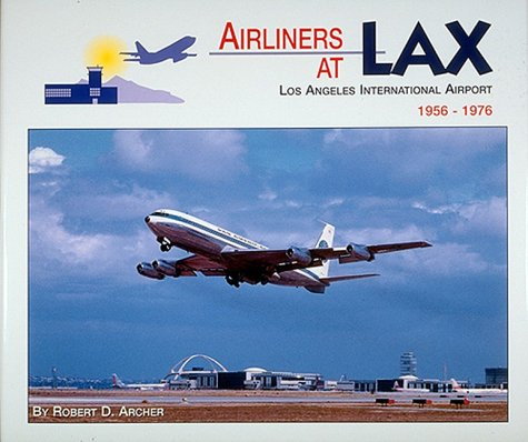 Airliners at L.A.X.: Los Angeles International Airport, 1956-1976