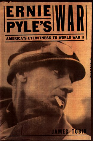 Ernie Pyles War Americas Eyewitness To World War Ii By James Tobin