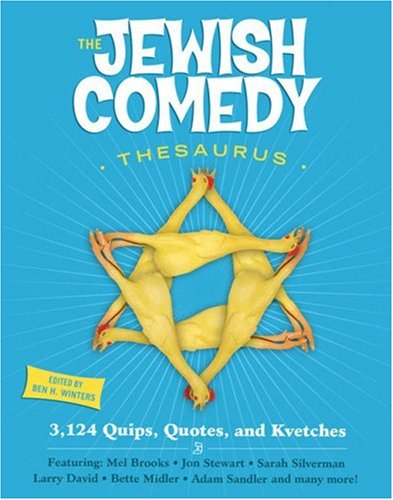 The Jewish Comedy Thesaurus: 3,102 Quips, Quotes, and Kvetches