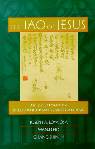 The Tao of Jesus: An Experiment in Inter-Traditional Understanding