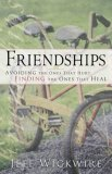 Friendships: Avoiding The Ones That Hurt, Finding The Ones That Heal