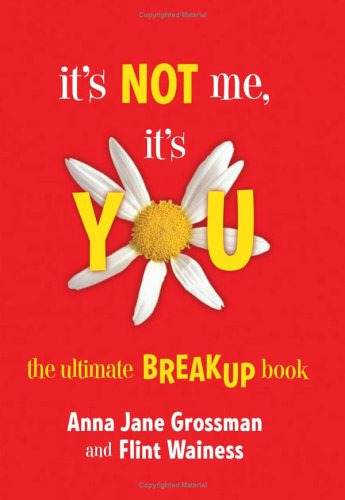 It's Not Me, It's You: The Ultimate Breakup Book