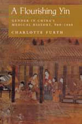 A Flourishing Yin: Gender in China's Medical History: 960–1665