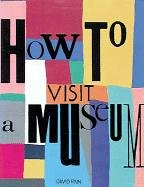 How to Visit a Museum