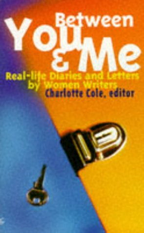 Between You & Me: Real-Life Diaries and Letters by Women Writers