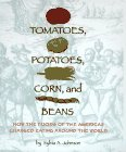 Tomatoes, Potatoes, Corn, and Beans: How the Foods of the Americas Changed Eating Around the World