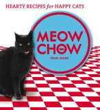 Meow Chow: Hearty Recipes For Happy Cats