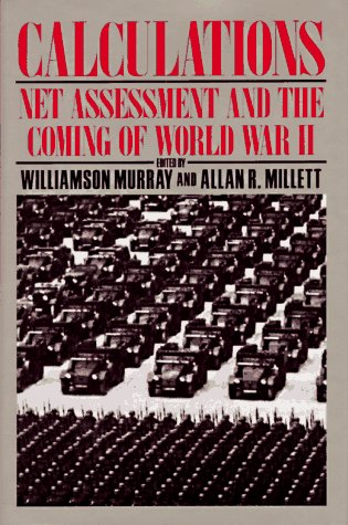 Calculations: Net Assessment and the Coming of World War II