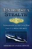 Undersea Stealth: Submarining in the Cold War: Memoirs of a Naval Officer
