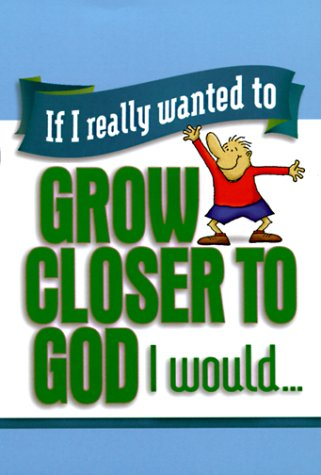 If I Really Wanted To Grow Closer To God, I Would... (If I Really Wanted To)
