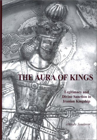 The Aura Of Kings: Legitimacy And Divine Sanction In Iranian Kingship