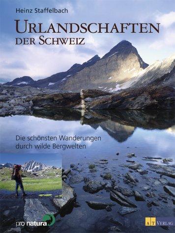 Urlandschaften der Schweiz  by Heinz Staffelbach