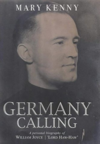 Germany Calling: A Personal Biography of William Joyce, 'Lord Haw-Haw'