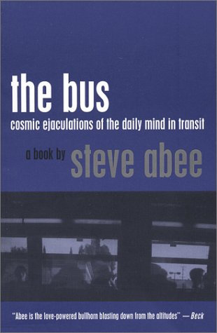 The Bus: Cosmic Ejaculations of the Daily Mind in Transit