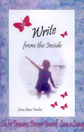 Write from the Inside: Dig for Treasures, Discover Yourself, Leave a Legacy