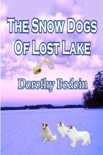 The Snow Dogs of Lost Lake by Dorothy Bodoin