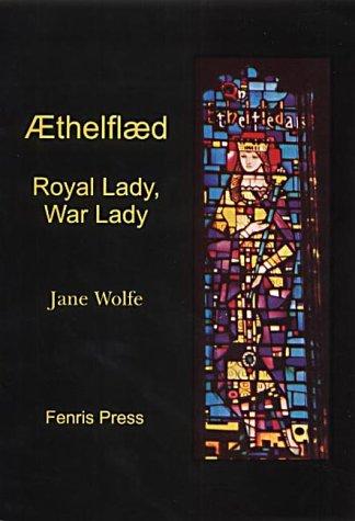 Aethelflaed: Royal Lady, War Lady