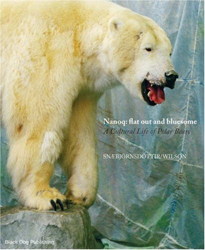 Nanoq: Flat Out and Bluesome: a Cultural Life of Polar Bears