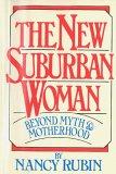 The New Suburban Woman: Beyond Myth and Motherhood