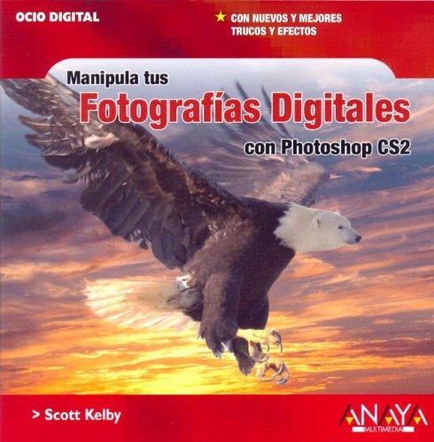Manipula Tus Fotografias Digitales Con Photoshop Cs2/ the Photoshop Cs2 Book for Digital Photographers