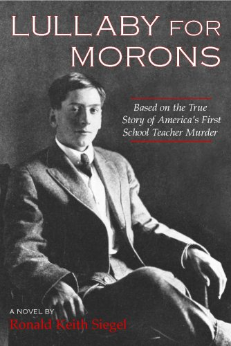 Lullaby for Morons: Based on the True Story of Americas First School Teacher Murder