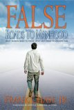 False Roads to Manhood: What Women Need to Know, What Men Need to Understand