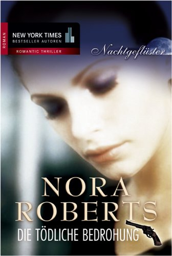 Die tödliche Bedrohung by Nora Roberts