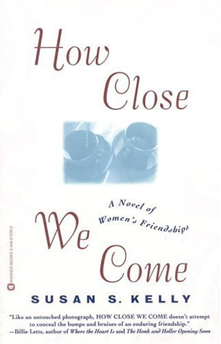 How Close We Come: A Novel of Women's Friendships