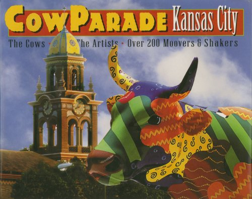Cow Parade Kansas City the Cows, the Artists, Over 200 Moover... by Michael Tekler