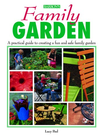 Family Garden: A Practical Guide to Creating a Fun and Safe Family Garden
