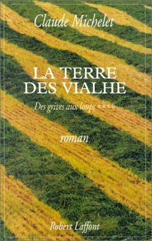 La Terre Des Vialhe: Roman