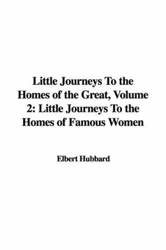 Little Journeys to the Homes of the Great Vol. 2: Famous Women