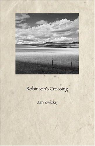 Robinson\'s Crossing by Jan Zwicky