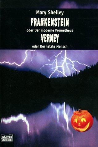 Frankenstein oder Der moderne Prometheus / Verney oder Der letzte Mensch