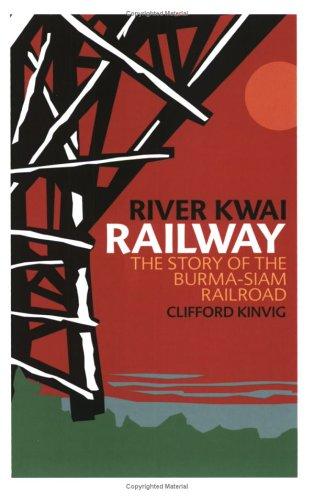 River Kwai Railway: The Story Of The Burma Siam Railroad