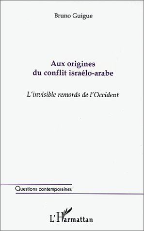 Aux Origines Du Conflit Israelo Arabe: L'invisible Remords De L'occident (Collection Questions Contemporaines)