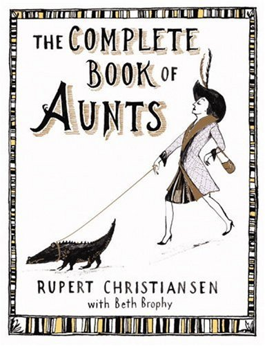The Complete Book of Aunts by Rupert Christiansen